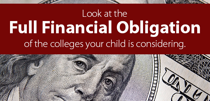 Look at the full financial obligation of the colleges your child is considering